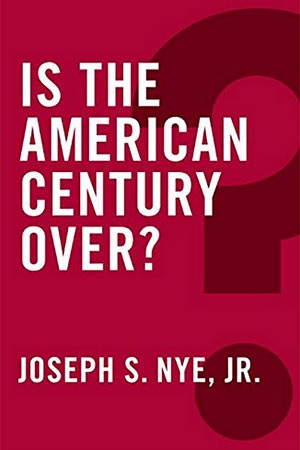 'Is the American Century Over?' Joseph Nye Says No